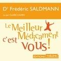 Frédéric Saldmann et Claire Cahen - Le meilleur médicament, c'est vous!.