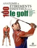 Guillermo Seijas et Myriam Ferron - Anatomie et 100 étirements essentiels pour le golf.