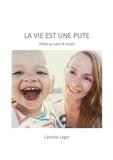 Caroline Léger - La Vie est une pute (Mais ça vaut le coup).