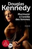 Douglas Kennedy - Murmurer à l'oreille des femmes.