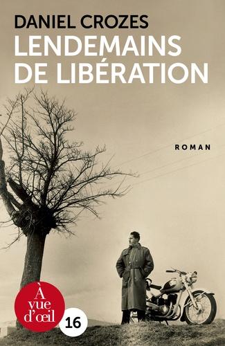 Lendemains de Libération : roman / Daniel Crozes | Crozes, Daniel (1958-....). Auteur