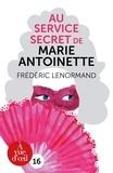 Frédéric Lenormand - Au service secret de Marie-Antoinette.
