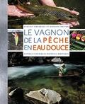Vincent Rondreux et Bernard Breton - Le Vagnon de la pêche en eau douce - Espèces, techniques, matériel, montages.