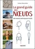 Graham MacLachlan - Le grand guide des noeuds - 420 noeuds, techniques et outils.