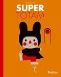 Super Totam / Xavier Deneux | Deneux, Xavier