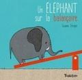 Un éléphant sur la balançoire / Texte et illustrations de Susanne Strasser | Strasser, Susanne. Auteur. Illustrateur