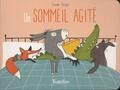 Un sommeil agité / Texte et illustrations de Susanne Strasser, traduit de l'allemand | Strasser, Susanne. Auteur. Illustrateur