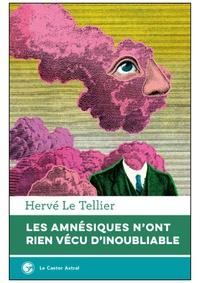 Hervé Le Tellier - Les amnésiques n'ont rien vécu d'inoubliable.