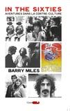 Barry Miles - In the sixties - Aventures dans la contre-culture.