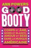 Ann Powers - Good booty - Corps et âmes noirs et blancs, amour et sexe dans la musique américaine.