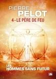 Pierre Pelot - Les hommes sans futur Tome 4 : Le père de feu.