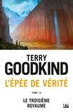 Terry Goodkind - L'Epée de Vérité Tome 13 : Le Troisième royaume.