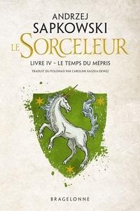 Andrzej Sapkowski - Le Sorceleur Tome 4 : Le Temps du mépris.