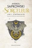 Andrzej Sapkowski - Le Sorceleur Tome 5 : Le Baptême du feu.