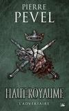 Pierre Pevel - Haut-Royaume Tome 4 : L'Adversaire.