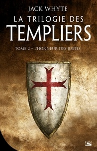 Jack Whyte - La Trilogie des Templiers Tome 2 : L'honneur des justes.