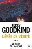 Terry Goodkind - L'Epée de Vérité Tome 15 : Le coeur de la guerre.
