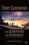 Terry Goodkind - Les enfants de D'Hara Tome 3 : Le Désert des Supplices.
