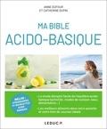 Anne Dufour et Catherine Dupin - Ma bible acido-basique.