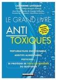 Catherine Levesque - Le grand livre antitoxique - Perturbateurs endocriniens, additifs alimentaires, pesticides... Se protéger de tous les poisons du quotidien.