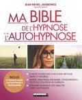 Jean-Michel Jakobowicz - Ma bible de l'hypnose et de l'autohypnose.