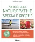 Frédérique Laurent - Ma bible de la naturopathie spécial sportifs.