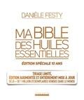 Danièle Festy - Ma bible des huiles essentielles - Edition spéciale 10 ans.