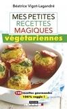 Béatrice Vigot-Lagandré - Mes petites recettes magiques végétariennes.
