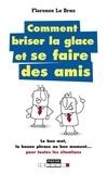 Florence Le Bras - Comment briser la glace... - Et se faire des amis.