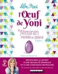 Lilou Macé - L'oeuf de yoni - Tome 1, Le féminin révélé et libéré.