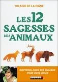Yolaine de la Bigne - Les 12 sagesses des animaux - S'inspirer des animaux pour mieux vivre.