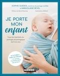 Sophie Guedes et Marjolaine Revel - Je porte mon enfant - Tous les bienfaits du portage physiologique de 0 à 6 ans.