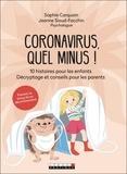 Sophie Carquain - Coronavirus, quel minus ! - 10 histoires pour les enfants. Décryptage et conseils pour les parents.