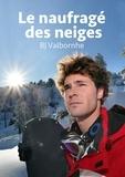Bj Valbornhe - Le naufragé des neiges.