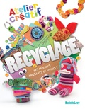 Recyclage : Atelier créatif: des projets amusants et utiles ! / Danielle Lowy | Lowy, Danielle. Auteur