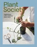 Jason Chongue - Plant society - Végétalisez votre intérieur avec style.