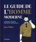 Jake Millar - Le guide de l'homme moderne - Comment devenir un parfait gentleman.