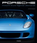 Peter Ruch - Porsche - Histoire d'une légende allemande.