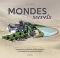 Julian Beecroft - Mondes secrets - Voyage au coeur de sites oubliés, étonnants ou insoupçonnés.