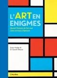 Susie Hodge et Gareth Moore - L'art en énigmes - Quand l'histoire de l'art met votre cerveau à l'épreuve.