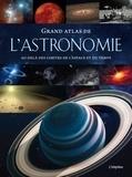 Bernhard Mackowiak - Grand atlas de l'astronomie - Au-delà des limites de l'espace et du temps.