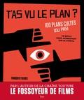François Theurel - T'as vu le plan ? - 100 plans cultes (ou pas) et ce qu'ils nous apprennent sur le cinéma.