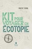 Vincent Dubail - Kit pour voyager en écotopie.