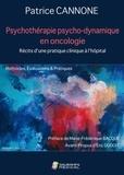 Patrice Cannone - Psychothérapie psycho-dynamique en oncologie : Récits d'une pratique clinique à l'hôpital - Méthodes, Evaluations & Pratiques.