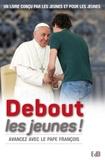 Sophie de Moustier et  Pape François - Debout les jeunes ! - Avancez avec le Pape François.