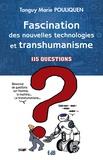 Tanguy-Marie Pouliquen - Fascination des nouvelles technologies et transhumanisme - 115 questions.