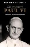 Rino Fisichella - J'ai rencontré Paul VI - Sa sainteté par la voix des témoins.