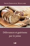Emmanuel Maillard - Délivrances et guérisons par le jeûne.