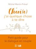 Michel Martin-Prével - Chéri(e), j'ai quelque chose à te dire - Petit guide pour le dialogue en couple.