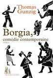 Thomas Gunzig - Borgia, comédie contemporaine.